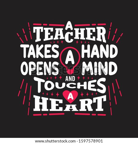Teachers Quotes and Slogan good for T-Shirt. A Teacher Takes a Hand Opens a Mind and Touches a Heart.