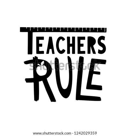 Teachers rule gift. Hand drawn school lettering phrase. Vector black quote for world Happy teachers day illustration. Craft label