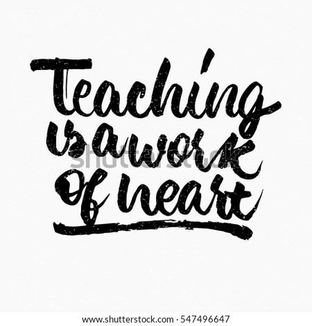 Teaching is a work of heart quote. Ink hand lettering. Modern brush calligraphy. Handwritten phrase. Inspiration graphic design typography element. Cute simple vector sign.