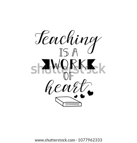 Teaching is a work of heart. Teacher's Day hand lettering for greeting cards, posters. t-shirt and other, vector illustration.