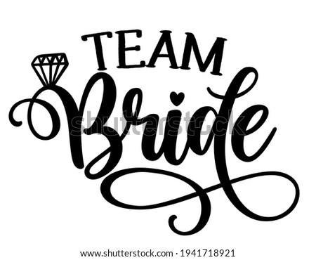 Team Bride - Black hand lettered quotes with diamond ring for greeting cards, gift tags, labels, wedding sets. Groom and bride design. Bachelorette party. Team Bride text with diamond ring.