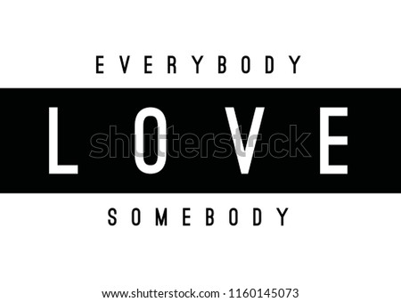 Tee print with slogan. Tee print. Typography for t shirt. Everybody love somebody.