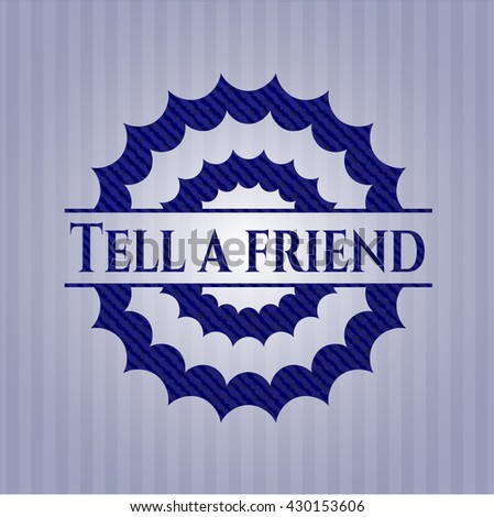 Tell a friend badge with denim background