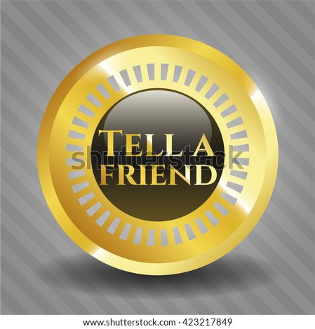Tell a friend golden badge or emblem