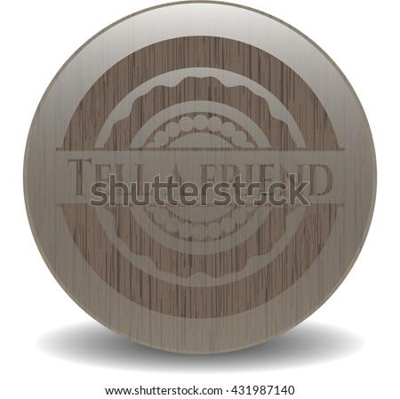 Tell a friend realistic wooden emblem