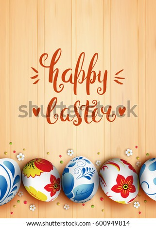 Template vector poster with realistic eggs decorated Russian folk painting. 3D. Hand draw inscription Happy Easter and bunny. Handwritten brush lettering with rough edges. Wood background. #600949814
