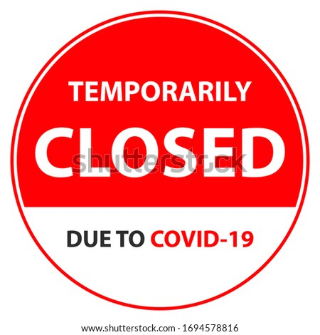 Temporarily closed due to Covid-19. No entry coronavirus. Temporarily closed news. Vector printable for flyer, sticker, poster, banner. Isolates white background.