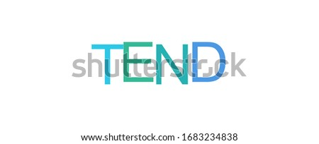 """Tend word concept. """"Tend"""" on white background. Use for cover, banner, blog."""