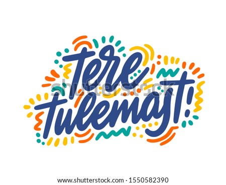 Tere tulemast hand drawn vector lettering. Inspirational handwritten phrase in Estonian - welcome. Hello quote sketch typography. Inscription for t shirts, posters, cards, label. Foto stock ©