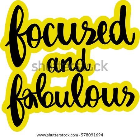 text   ''focused and fabulous''