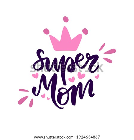 Text, hand lettering Super Mom. Vector isolated on a white background. Painted crown, hearts, calligraphy. Illustration for print, t-shirt, cup, poster, postcard, typography, tattoo for mother's day.