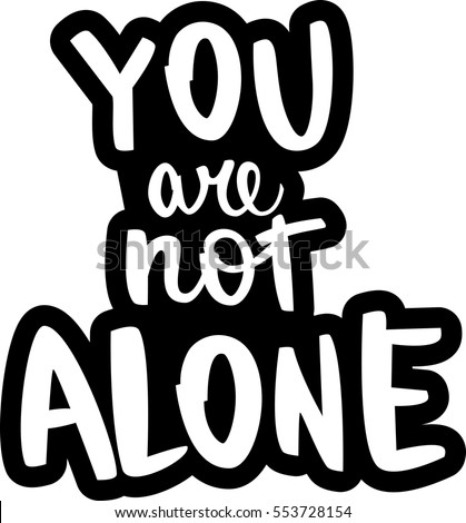 text   ''you are not alone''