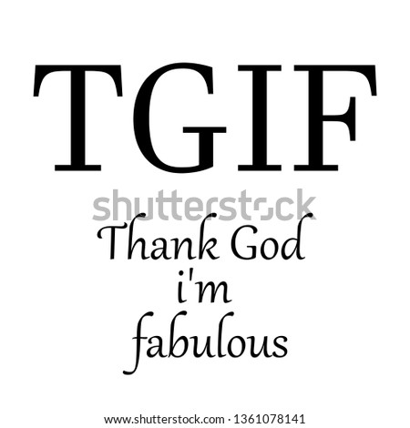 TGIF thank Gog i'm fabulous modern fashion slogan for t-shirt and apparels tee graphic vector print,poster,wallpaper.Vector