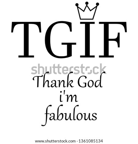 TGIF thank Gog i'm fabulous modern fashion slogan for t-shirt and apparels tee graphic vector print,poster,wallpaper.lettering with crown icon.vector