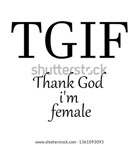 TGIF thank Gog i'm female modern fashion slogan for t-shirt and apparels tee graphic vector print,poster,wallpaper.vector