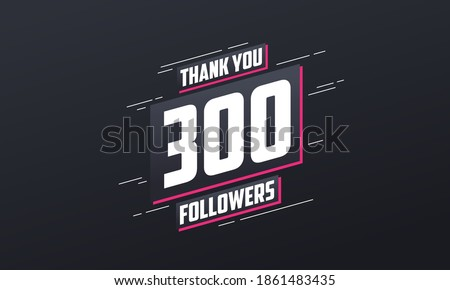 thank you 300 followers