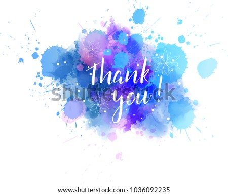 Thank you hand lettering phrase on watercolor imitation color splash.  With floral leaves abstract decoration. Modern calligraphy inspirational quote. Vector illustration.