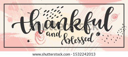 Thankful and blessed Thanksgiving quote hand drawn horizontal banner. Pale pink colors design with a frame. Creative contemporary greeting card. EPS10 vector illustration