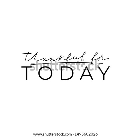 Thankful for today love inspirational quote vector illustration. Calligraphy style grateful inspirational quote in black color with emphasize on main word for cards, clothes, brochures, posters