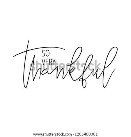 Thanksgiving hand drawn lettering quote. So very thankful. Ink illustration. Modern brush calligraphy. Isolated on white background. Great for greeting card, t-shirt, window decal, sticker. Сток-фото ©