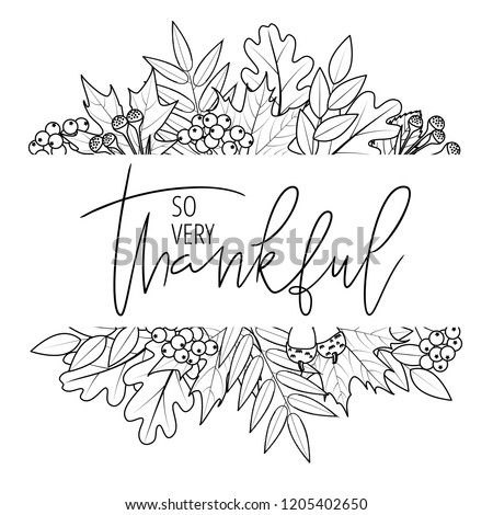 Thanksgiving hand lettering quote in autumn leaves framing. So very thankful hand drawn modern calligraphy. Great for greeting card, t-shirt, window decal, sticker. Vector illustration. Сток-фото ©