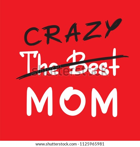 the best crazy mom