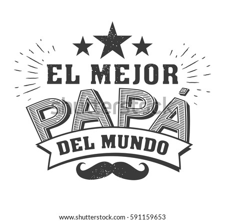 Shutterstock The best Dad in the World - World s best dad - spanish language. Happy fathers day - Feliz dia del Padre - quotes. Congratulation card, label, badge vector. Mustache, stars elements.