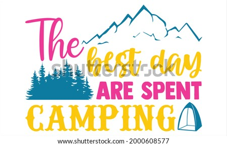 The best day are spent camping- Camping t shirts design, Hand drawn lettering phrase, Calligraphy t shirt design, Isolated on white background, svg Files for Cutting Cricut and Silhouette, EPS 10 Stock fotó ©
