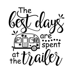 The best days are spent at the trailer Vector files sayings. Camping shirt design. Vacation mode. Travel trailer clip art. Isolated on transparent background.