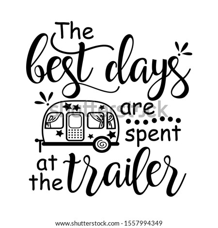 The best days are spent at the trailer Vector files sayings. Camping shirt design. Vacation mode. Travel trailer clip art. Isolated on transparent background. stock photo