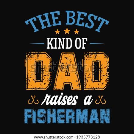 The best kind of dad raises a fisherman - fisherman, boat, fish vector, vintage fishing emblems, fishing labels, badges - fishing t shirt design