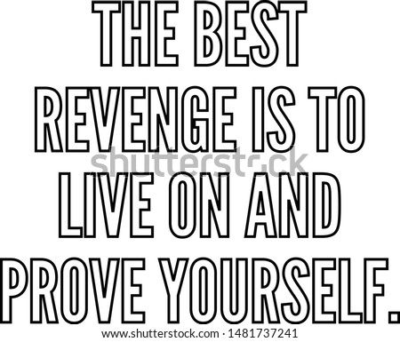 the best revenge is to live on