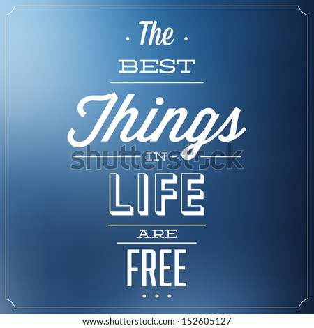 The Best Things In Life Are Free Quote Typographic Background Design