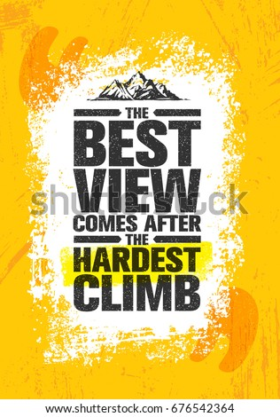 The Best View Comes After The Hardest Climb. Adventure Mountain Hike Creative Motivation Concept. Vector Outdoor Design on Rough Distressed Background