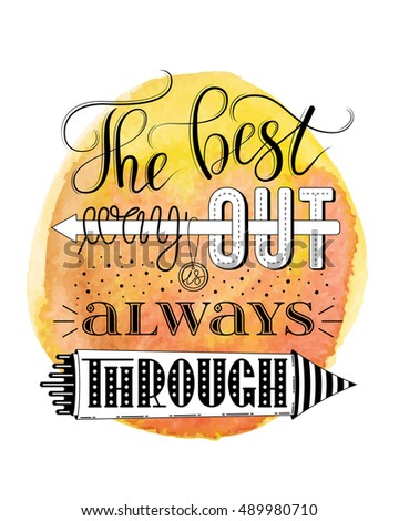 The best way out is always through, vector print or poster design with hand lettering on yellow orange watercolor background. Inspirational quote in hand lettered style, typography design.