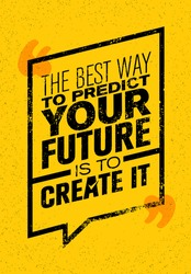 The Best Way To Predict Your Future Is To Create It. Inspiring Creative Motivation Quote. Vector Typography Banner Design Concept