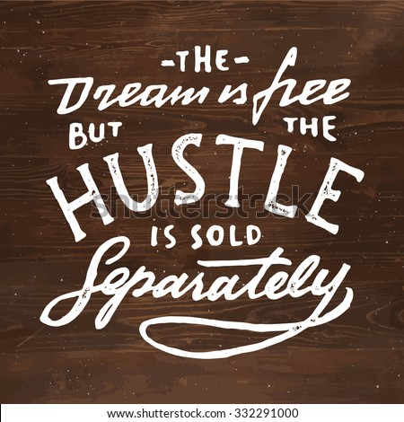 The Dream is Free But The Hustle is Sold Separately.Vintage hand lettered textured quote for t shirt fashion graphics, wall art prints,home interior decor,poster,card design.Retro vector illustration