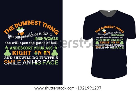 The Dumbest Thing. Irish woman, st patrick's Day t shirt design template, st patrick's Day poster, Ireland celebration festival irish and lucky theme Vector illustration, Typography, Patrick's day. Stock photo ©