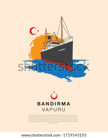 The ferry named Bandırma which was taken by Mustafa Kemal Ataturk from Istanbul to Samsun in 19 May 1919