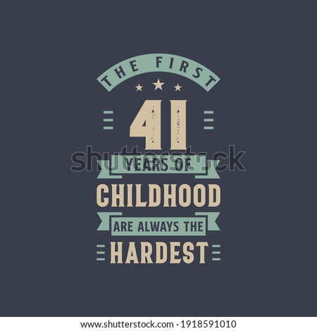 the first 41 years of childhood