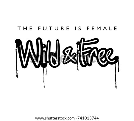 The future is female, wild and free typography / Textile graphic t shirt print vector design