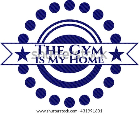 The Gym is My Home badge with denim background
