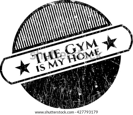 The Gym is My Home grunge style stamp