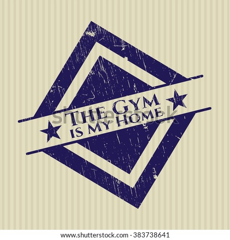 The Gym is My Home rubber grunge stamp