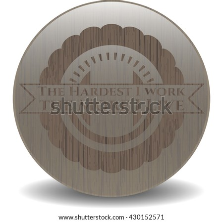 The Hardest I work the More I Live retro style wood emblem