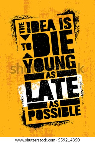 The Idea Is To Die Young As Late As Possible. Strong Inspiring Creative Life Motivation Quote Template. Vector Stencil Graffiti Typography Poster Design Concept On Textured Wall Rough Background