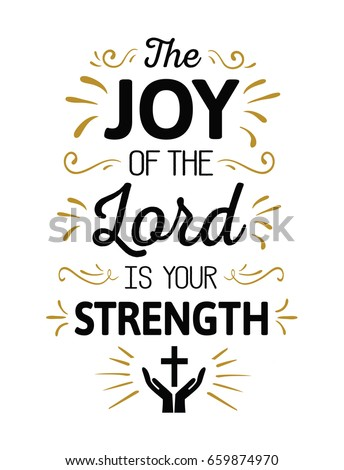 the joy of the lord is my