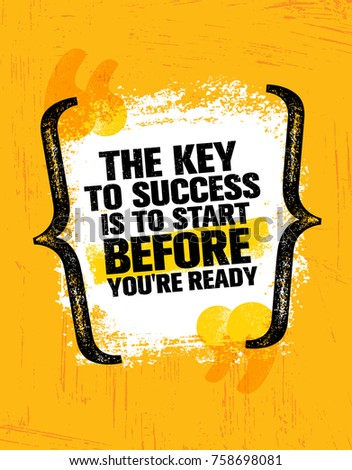 The Key To Success Is To Start Before You're Ready. Inspiring Creative Motivation Quote Poster Template. Vector Typography Banner Design Concept On Grunge Texture Rough Background