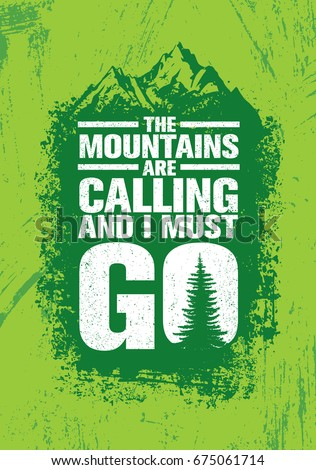 the mountains are calling and i
