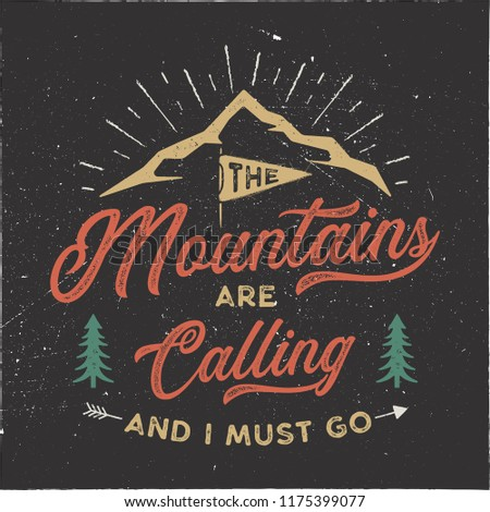 The mountains are calling and i must go T-Shirt design. Adventure wall art, poster. Camping emblem in textured style. Typography hipster tee. Stock vector illustration isolated on black background.